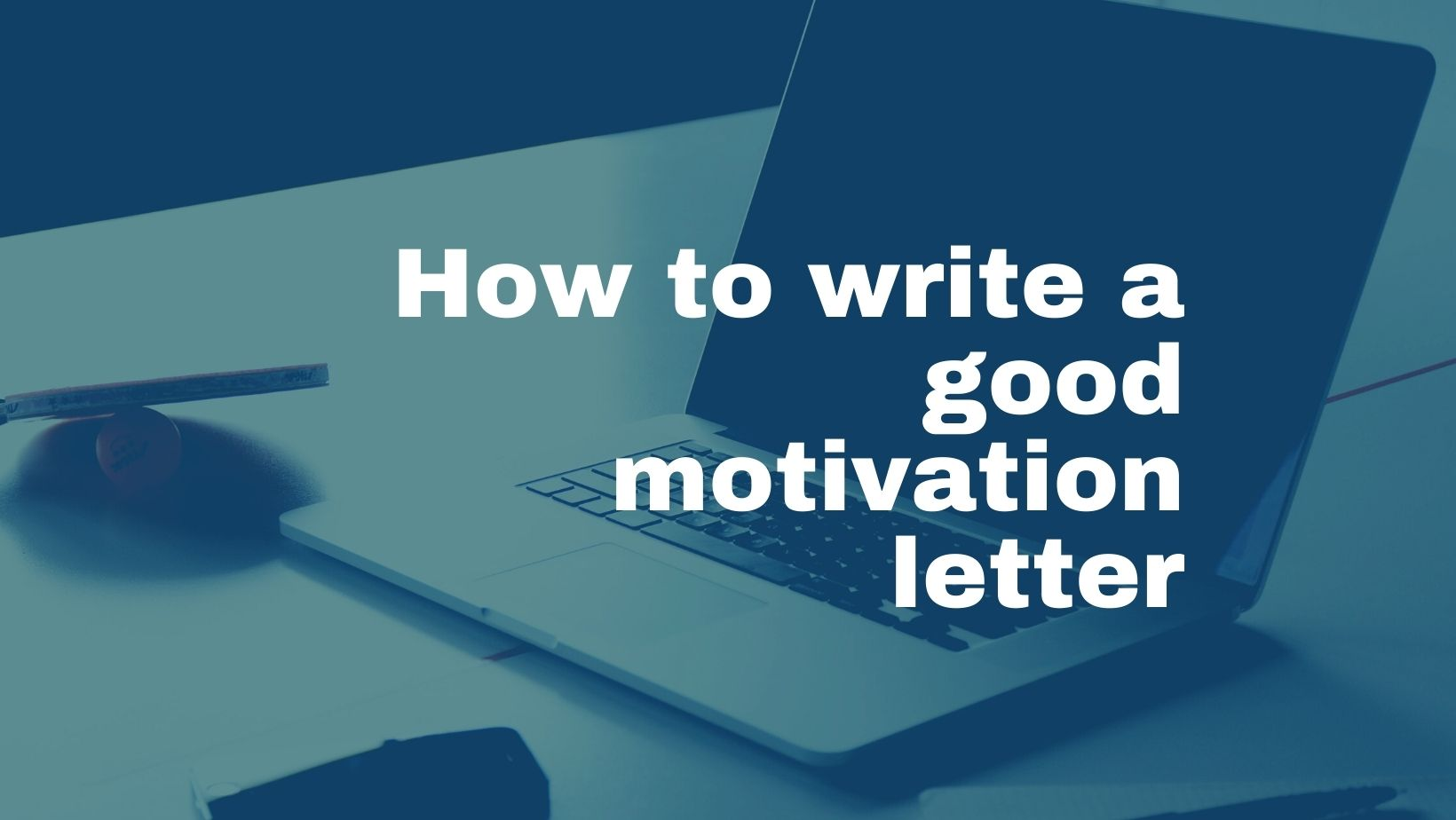 How To Write A Good Motivation Letter